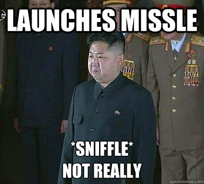 Launches Missle *Sniffle* Not Really  Sad Kim Jong Un