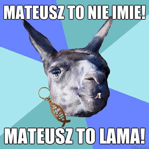 Mateusz to nie imie! Mateusz to lama! - Mateusz to nie imie! Mateusz to lama!  Christian Mama Llama