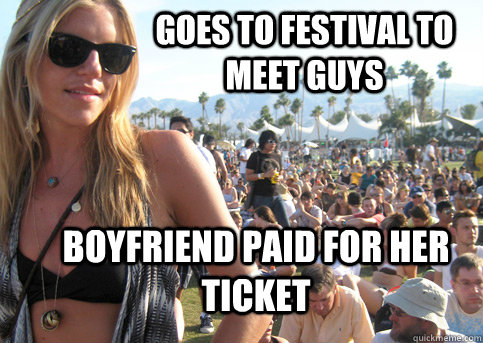 goes to festival to meet guys boyfriend paid for her ticket