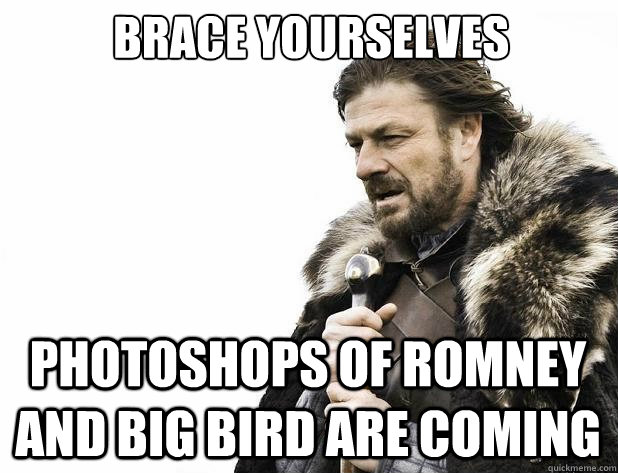 brace yourselves Photoshops of Romney and Big bird are coming - brace yourselves Photoshops of Romney and Big bird are coming  Misc