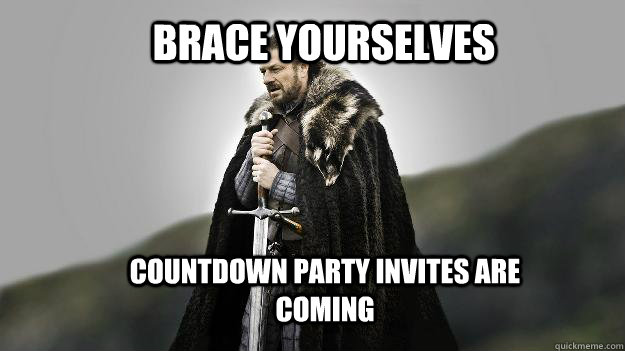 Brace Yourselves Countdown party invites are coming - Brace Yourselves Countdown party invites are coming  Ned stark winter is coming