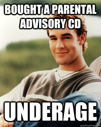 Bought a Parental Advisory CD Underage - Bought a Parental Advisory CD Underage  Late 90s kid advantages
