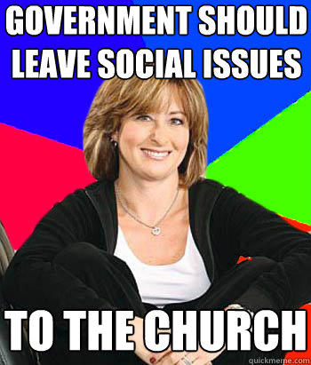 Government should leave social issues to the church - Government should leave social issues to the church  Sheltering Suburban Mom