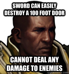 sword can easily destroy a 100 foot door cannot deal any damage to enemies