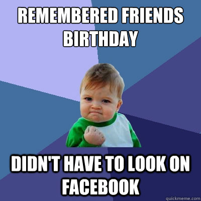 Remembered Friends Birthday didn't have to look on facebook  Success Kid