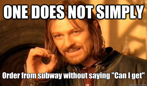 ONE DOES NOT SIMPLY Order from subway without saying