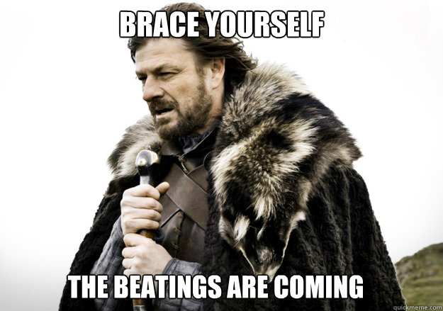brace yourself The beatings are coming - brace yourself The beatings are coming  brace yourself the soccer updates are coming