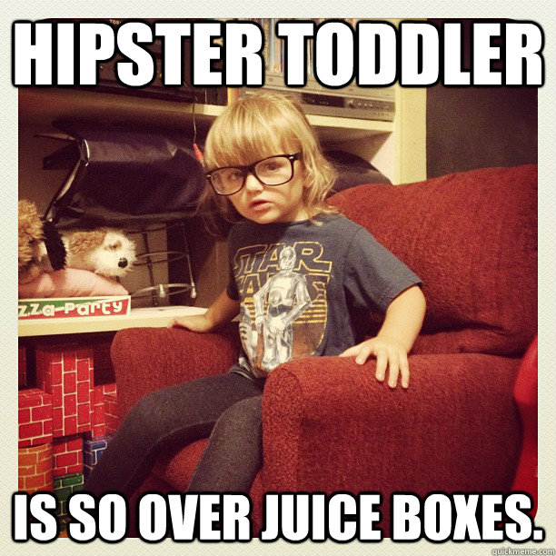 Hipster Toddler Is so over Juice Boxes. - Hipster Toddler Is so over Juice Boxes.  hipster toddler