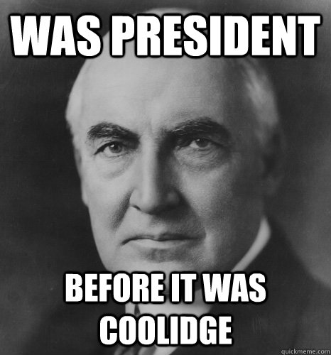 Was president before it was coolidge - Was president before it was coolidge  hipster warren harding
