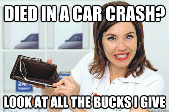 Died in a car crash? Look at all the bucks I give