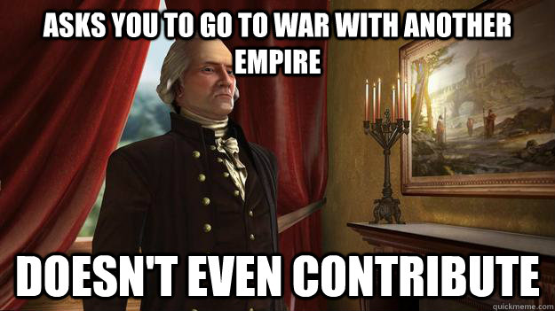 20f0621777c1a97fe290893856df9ad5c1a2999e0ae340ed3d84e8b7acff9ff1 asks you to go to war with another empire doesn't even contribute