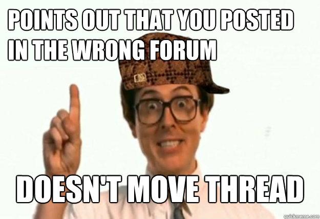 20f335c3e22c1eae0df9df87455123e45dc62c4ae1f5afbaa8fccb7602024b3d scumbag forum moderator memes quickmeme,Moderator Meme