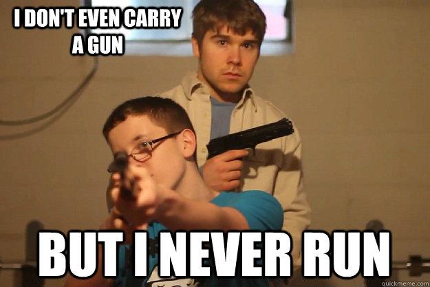 i don't even carry a gun but i never run