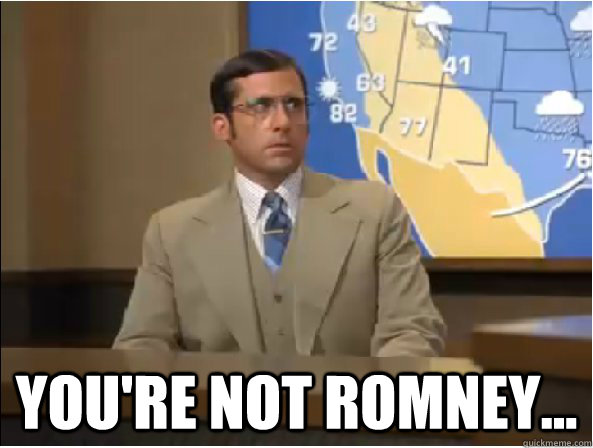You're not Romney...