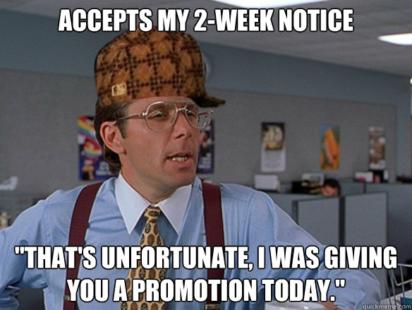 Accepts my 2-week notice