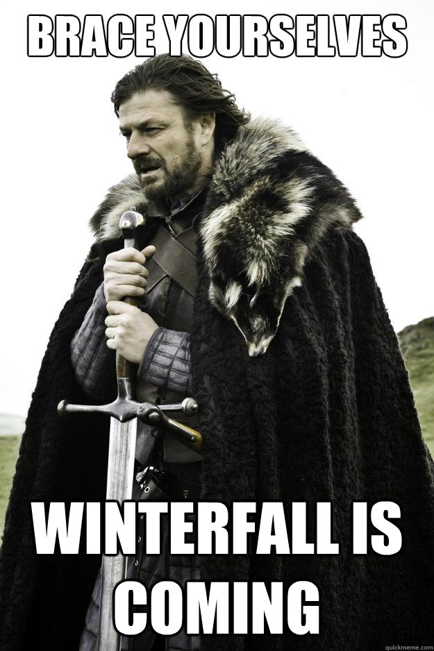 Brace yourselves Winterfall is coming - Brace yourselves Winterfall is coming  Winter is coming