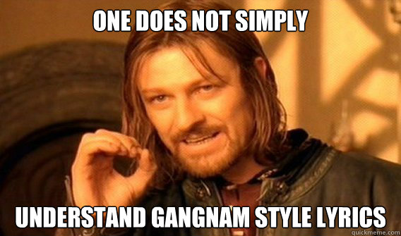 One does not simply understand Gangnam Style lyrics
