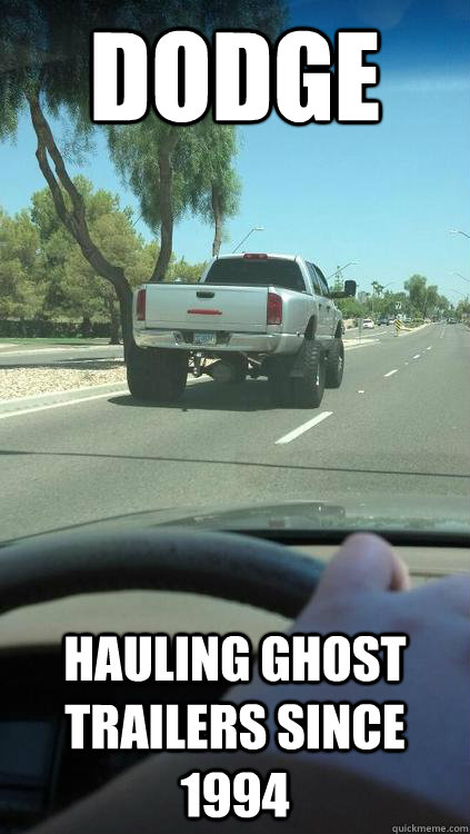 211421715ce877ac038164c1a62d46e0e329c2364b05a500fad6f74502395f2e dodge hauling ghost trailers since 1994 ghost trailer quickmeme