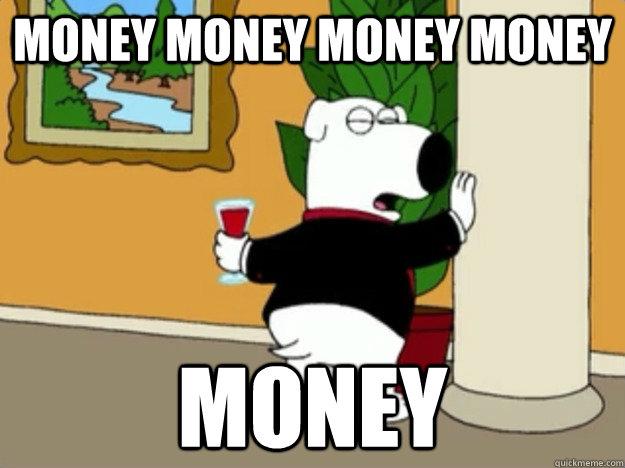 Money Money money money money - Money Money money money money  Moneybags Brian