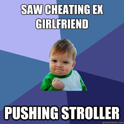 saw cheating ex girlfriend Pushing stroller - saw cheating ex girlfriend Pushing stroller  Success Kid