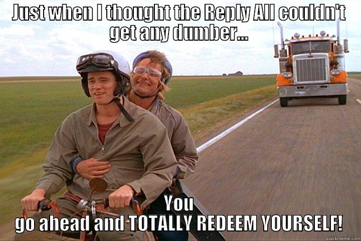 Dumb and Dumber Reply All - JUST WHEN I THOUGHT THE REPLY ALL COULDN'T GET ANY DUMBER... YOU GO AHEAD AND TOTALLY REDEEM YOURSELF! Misc