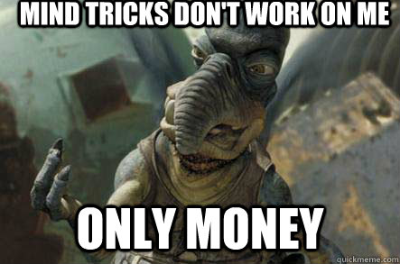 Mind tricks don't work on me  Only money - Mind tricks don't work on me  Only money  poonhound watto