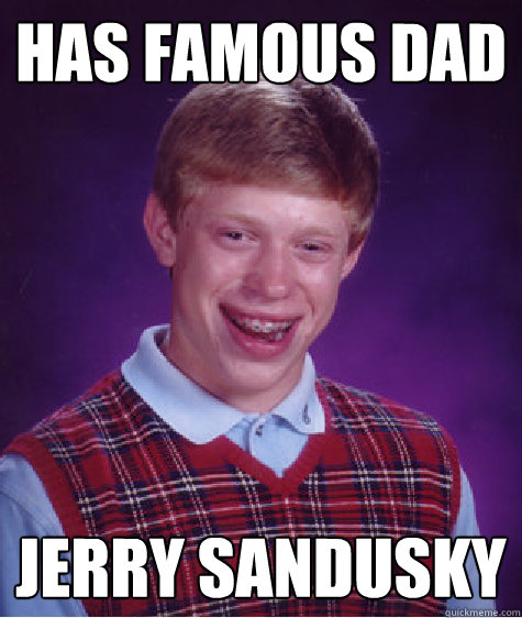 has famous dad jerry sandusky - has famous dad jerry sandusky  Bad Luck Brian