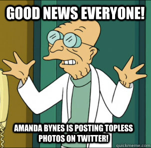 good news everyone! amanda bynes is posting topless photos on twitter!