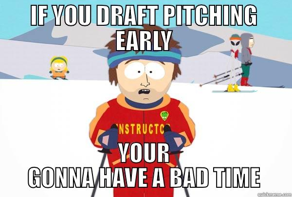 IF YOU DRAFT PITCHING EARLY YOUR GONNA HAVE A BAD TIME Super Cool Ski Instructor