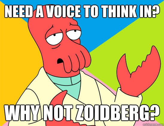 Need a voice to think in? why not zoidberg?