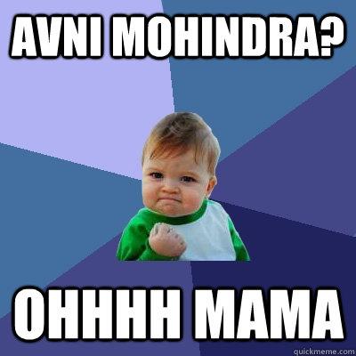 Avni Mohindra? ohhhh mama - Avni Mohindra? ohhhh mama  Success Kid