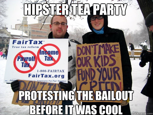Hipster Tea Party Protesting the bailout before it was ...