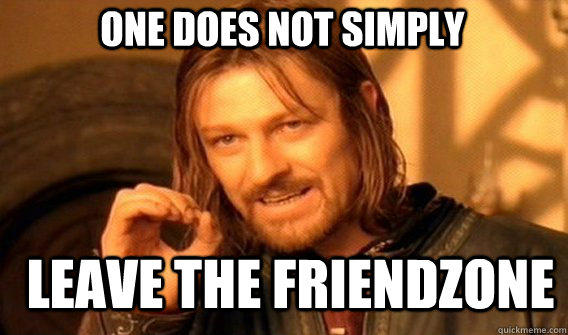 One does not simply leave the friendzone - One does not simply leave the friendzone  Boromir