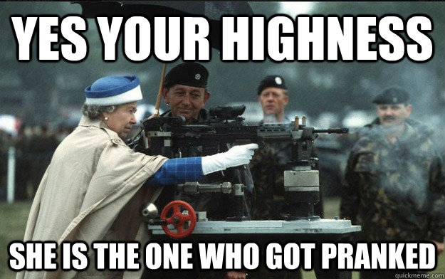 Yes your highness she is the Your Highness Meme