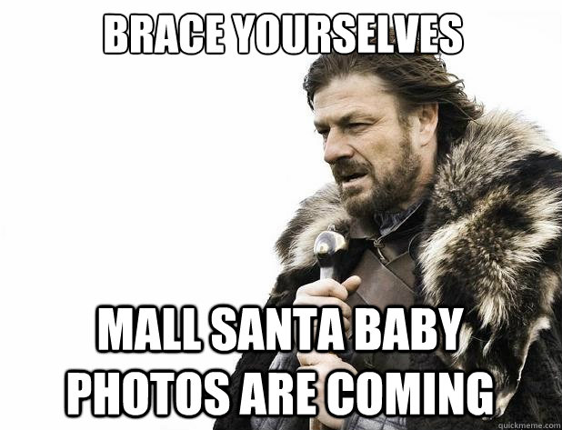 Brace yourselves Mall santa baby photos are coming - Brace yourselves Mall santa baby photos are coming  Misc