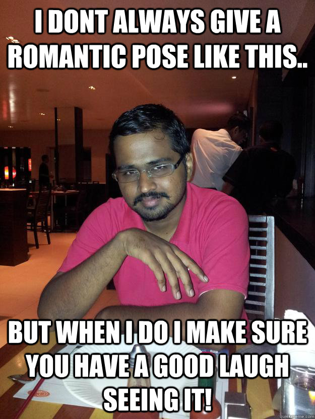 I dont always give a romantic pose like this.. But when i do i make sure you have a good laugh seeing it! - I dont always give a romantic pose like this.. But when i do i make sure you have a good laugh seeing it!  Romantic Pose