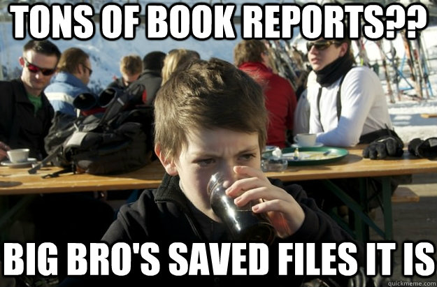 Tons of book reports?? big bro's saved files it is
