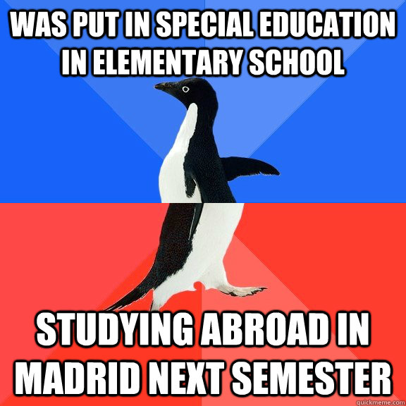 Was put in Special Education in Elementary School Studying abroad in madrid next semester - Was put in Special Education in Elementary School Studying abroad in madrid next semester  Socially Awkward Awesome Penguin