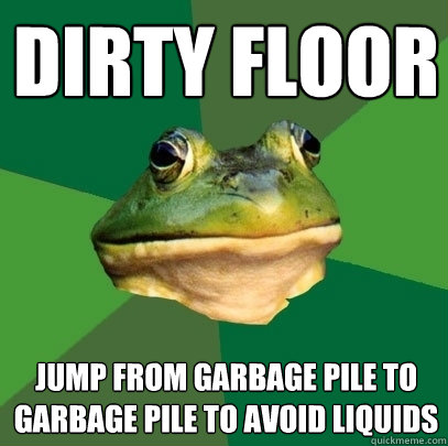 dirty floor jump from garbage pile to garbage pile to avoid liquids - dirty floor jump from garbage pile to garbage pile to avoid liquids  Foul Bachelor Frog