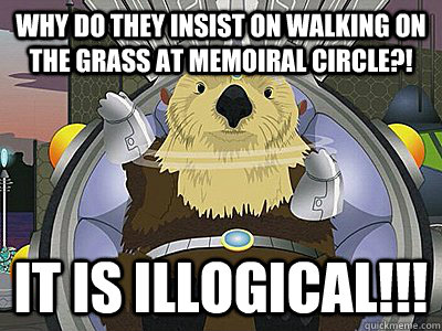 Why do they insist on walking on the grass at Memoiral Circle?! it is illogical!!!