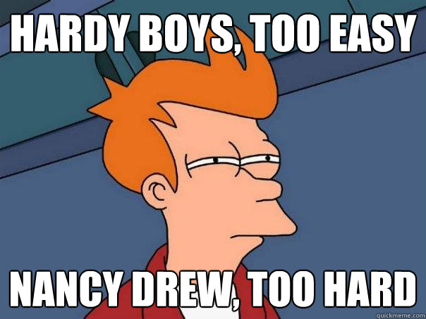 Hardy Boys, too easy Nancy Drew, too hard - Hardy Boys, too easy Nancy Drew, too hard  Futurama Fry