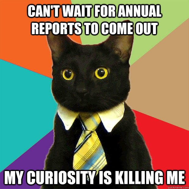 Can't wait for annual reports to come out My curiosity is killing me - Can't wait for annual reports to come out My curiosity is killing me  Business Cat