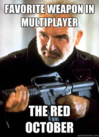 Favorite weapon in multiplayer The Red October - Favorite weapon in multiplayer The Red October  Counter Connery