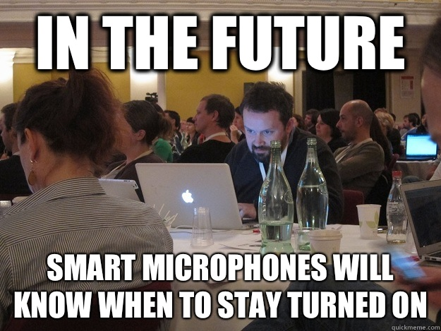 IN THE FUTURE SMART MICROPHONES WILL KNOW WHEN TO STAY TURNED ON  Plotting Tom Coates