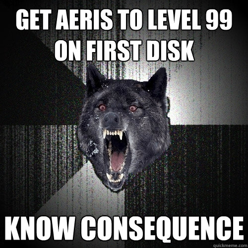 get aeris to level 99 on first disk know consequence - get aeris to level 99 on first disk know consequence  Insanity Wolf
