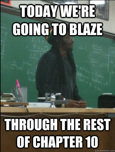 Today we're going to blaze through the rest of chapter 10  Rasta Science Teacher