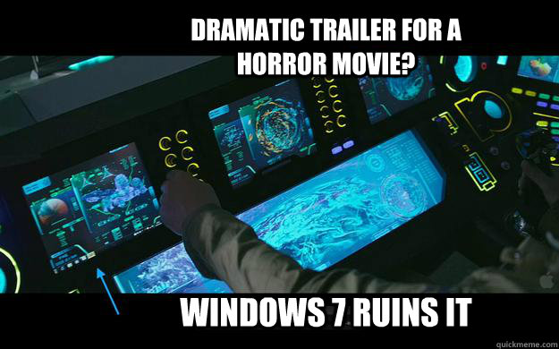Dramatic Trailer for a horror movie? Windows 7 ruins it
