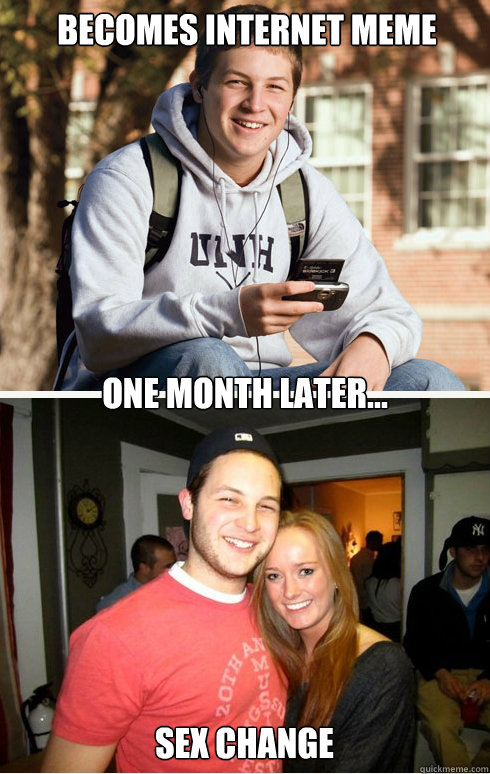 Becomes internet meme one month later... sex change