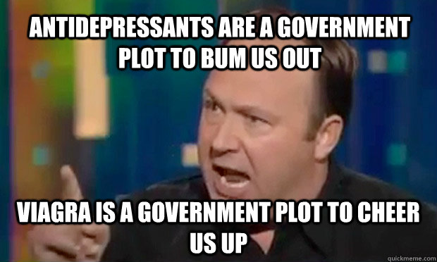 Antidepressants are a government plot to bum us out viagra is a government plot to cheer us up  Alex Jones Facts