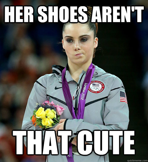 her shoes aren't that cute - her shoes aren't that cute  McKayla Not Impressed